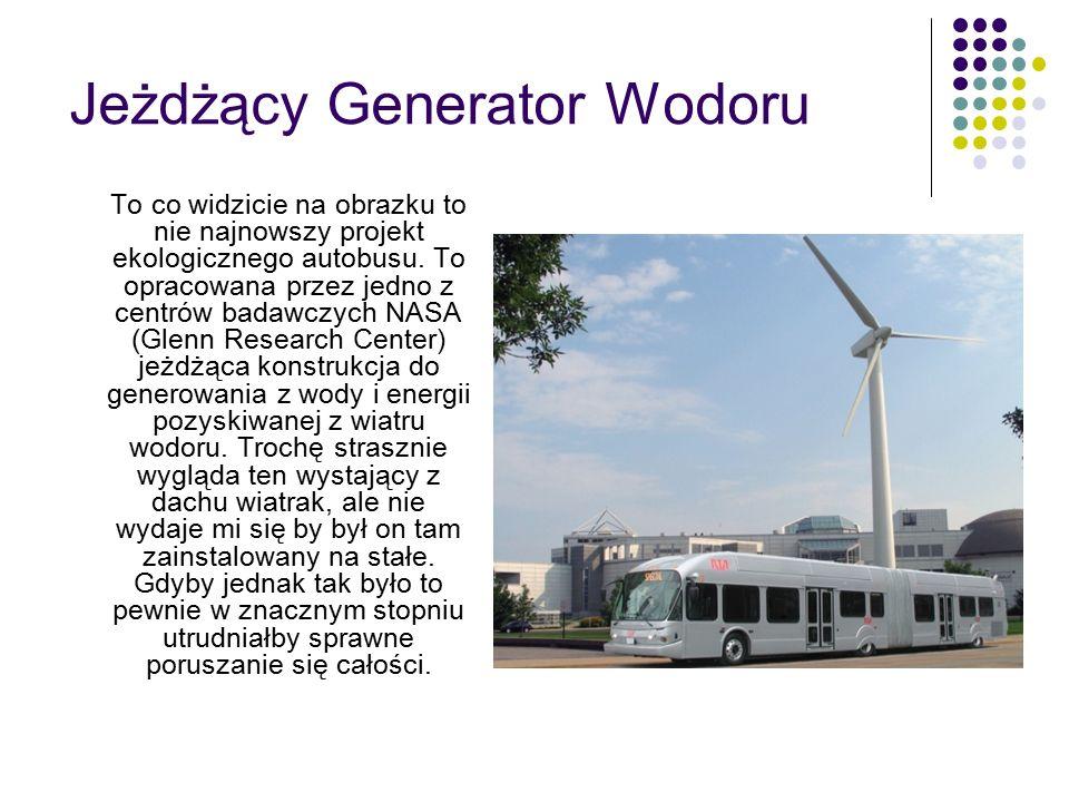 Jeżdżący Generator Wodoru To co widzicie na obrazku to nie najnowszy projekt ekologicznego autobusu.
