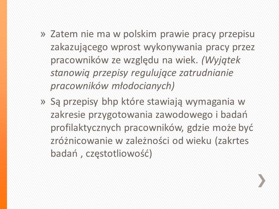 » Zatem nie ma w polskim prawie pracy przepisu zakazującego wprost wykonywania pracy przez pracowników ze względu na wiek.