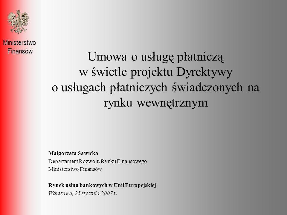 Małgorzata Sawicka Departament Rozwoju Rynku Finansowego Ministerstwo Finansów Rynek usług bankowych w Unii Europejskiej Warszawa, 25 stycznia 2007 r.