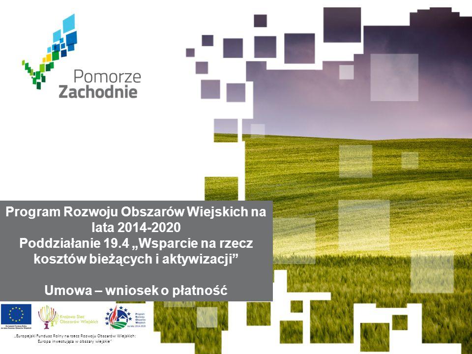 """www.wzp.p l Europejski Fundusz Rolny na rzecz Rozwoju Obszarów Wiejskich: Europa inwestująca w obszary wiejskie Program Rozwoju Obszarów Wiejskich na lata 2014-2020 Poddziałanie 19.4 """"Wsparcie na rzecz kosztów bieżących i aktywizacji Umowa – wniosek o płatność """"Europejski Fundusz Rolny na rzecz Rozwoju Obszarów Wiejskich: Europa inwestująca w obszary wiejskie"""