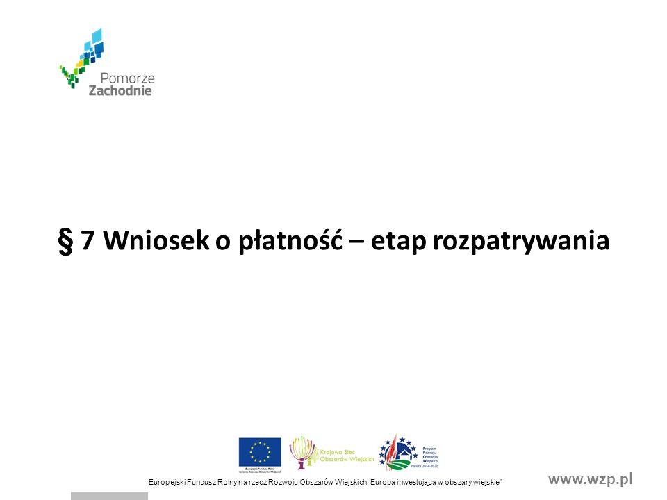 www.wzp.p l Europejski Fundusz Rolny na rzecz Rozwoju Obszarów Wiejskich: Europa inwestująca w obszary wiejskie Odsetki naliczone od zaliczki/wyprzedzającego finansowania na wyodrębnionym dla zaliczki/wyprzedzającego finansowania rachunku bankowym, naliczone od dnia wpływu zaliczki/wyprzedzającego finansowania na ten rachunek podlegają rozliczeniu we wniosku o płatność lub podlegają zwrotowi na rachunek bankowy, o którym mowa w Umowie Rozliczenie zaliczki / wyprzedzającego finansowania