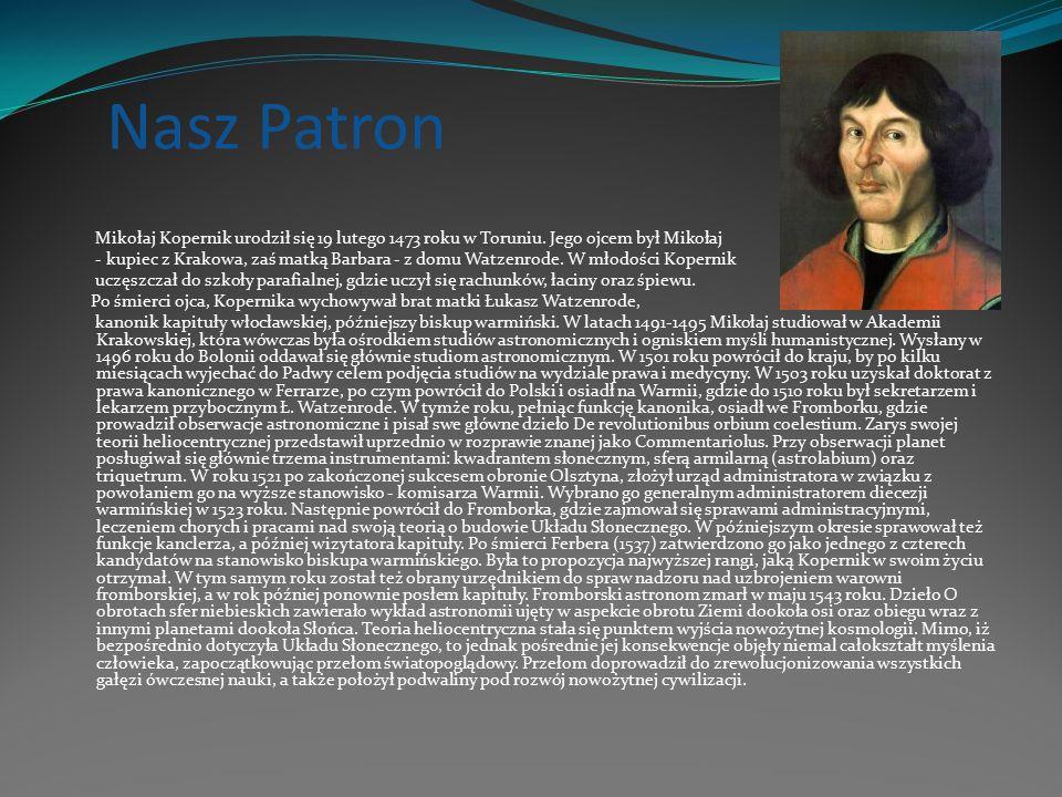 Nasz Patron Mikołaj Kopernik urodził się 19 lutego 1473 roku w Toruniu.