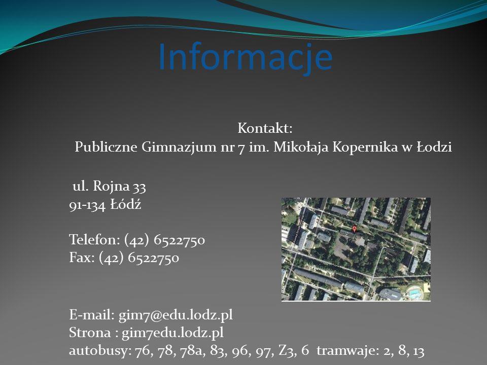 Informacje Kontakt: Publiczne Gimnazjum nr 7 im. Mikołaja Kopernika w Łodzi ul.