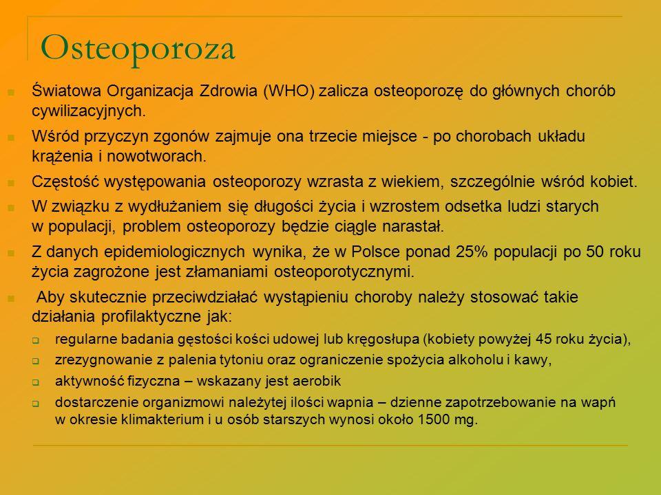 Osteoporoza Światowa Organizacja Zdrowia (WHO) zalicza osteoporozę do głównych chorób cywilizacyjnych. Wśród przyczyn zgonów zajmuje ona trzecie miejs