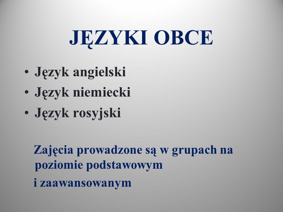 JĘZYKI OBCE Język angielski Język niemiecki Język rosyjski Zajęcia prowadzone są w grupach na poziomie podstawowym i zaawansowanym