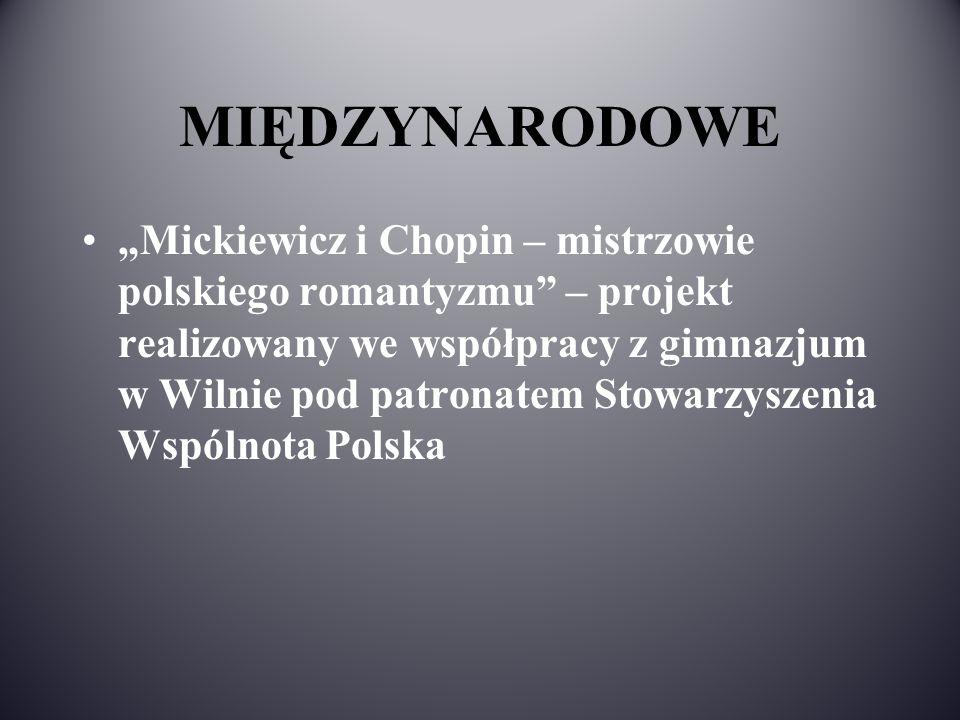 """MIĘDZYNARODOWE """"Mickiewicz i Chopin – mistrzowie polskiego romantyzmu"""" – projekt realizowany we współpracy z gimnazjum w Wilnie pod patronatem Stowarz"""