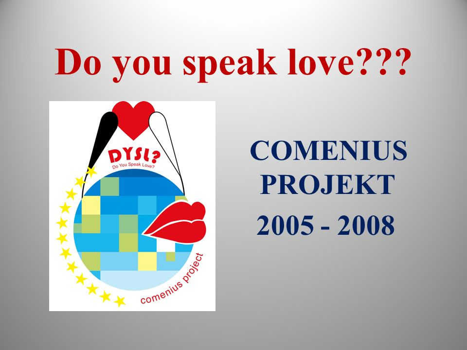 Do you speak love??? COMENIUS PROJEKT 2005 - 2008