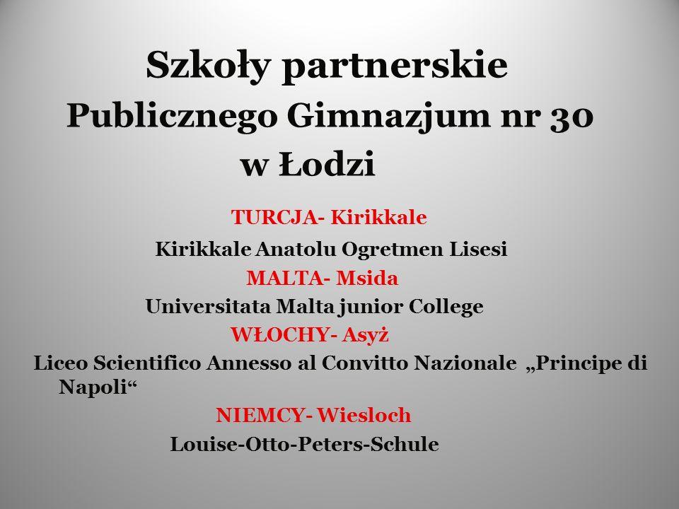 Szkoły partnerskie Publicznego Gimnazjum nr 30 w Łodzi TURCJA- Kirikkale Kirikkale Anatolu Ogretmen Lisesi MALTA- Msida Universitata Malta junior Coll