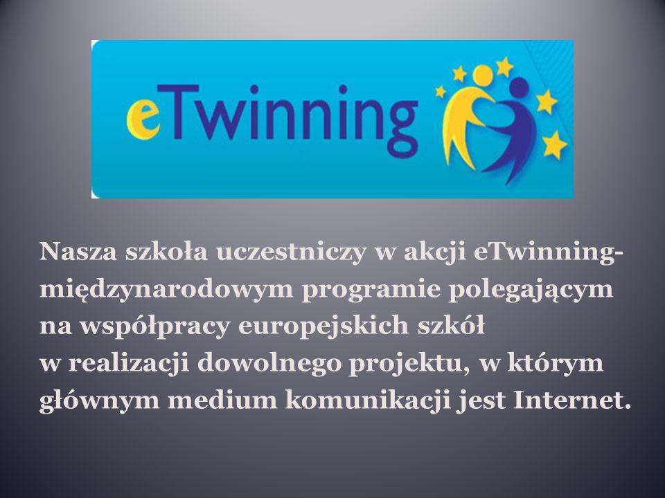 Nasza szkoła uczestniczy w akcji eTwinning- międzynarodowym programie polegającym na współpracy europejskich szkół w realizacji dowolnego projektu, w którym głównym medium komunikacji jest Internet.