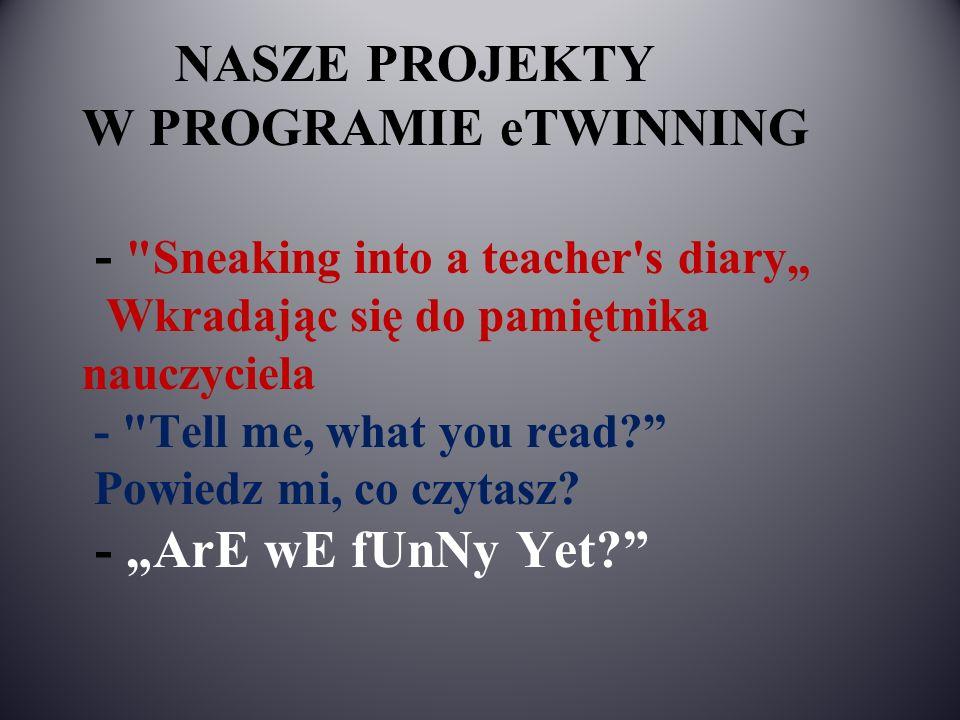 """NASZE PROJEKTY W PROGRAMIE eTWINNING - Sneaking into a teacher s diary"""" Wkradając się do pamiętnika nauczyciela - Tell me, what you read Powiedz mi, co czytasz."""