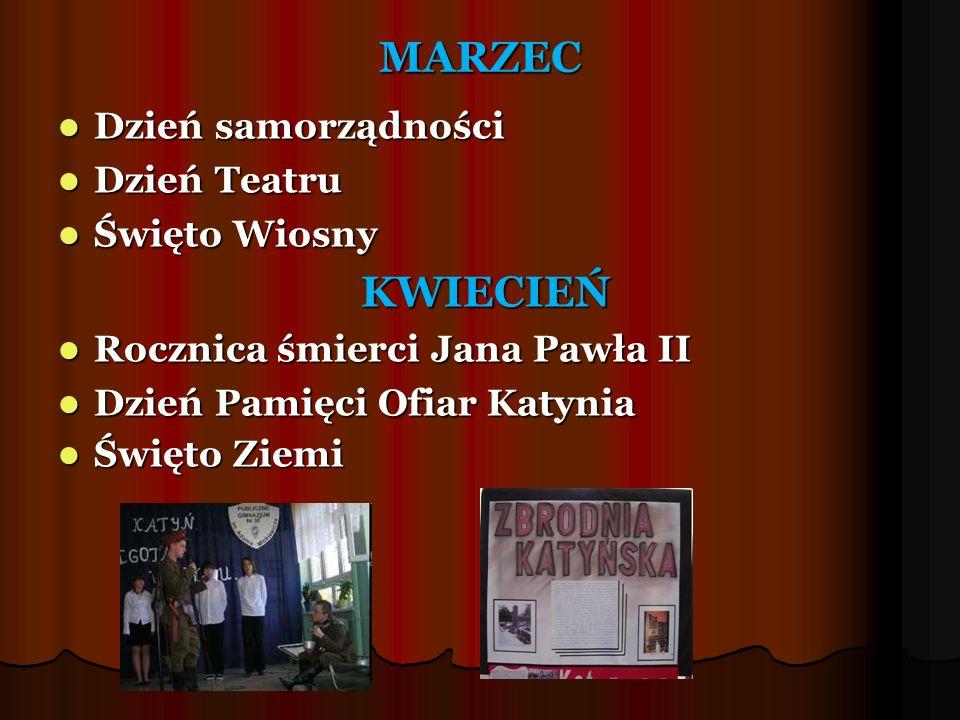 MARZEC Dzień samorządności Dzień samorządności Dzień Teatru Dzień Teatru Święto Wiosny Święto Wiosny KWIECIEŃ KWIECIEŃ Rocznica śmierci Jana Pawła II
