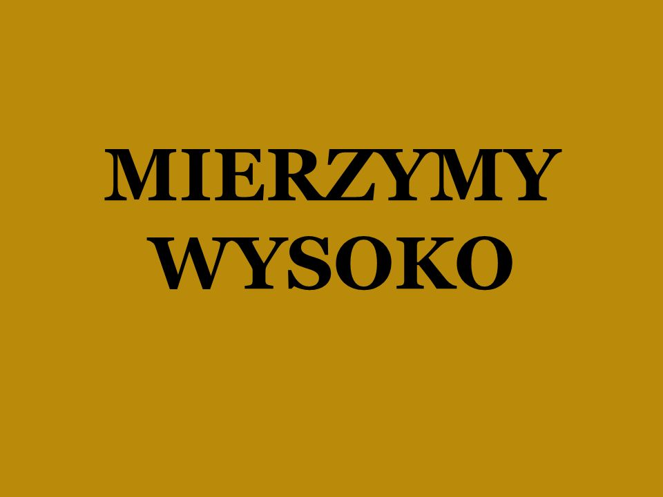 MIERZYMY WYSOKO