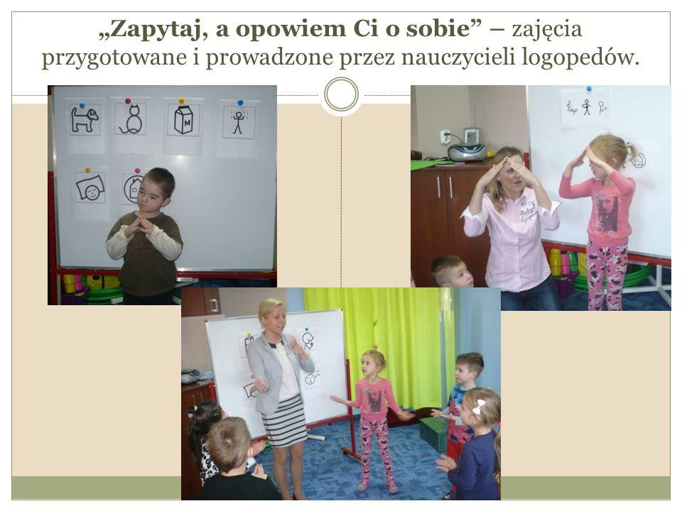 """""""Zapytaj, a opowiem Ci o sobie"""" – zajęcia przygotowane i prowadzone przez nauczycieli logopedów."""