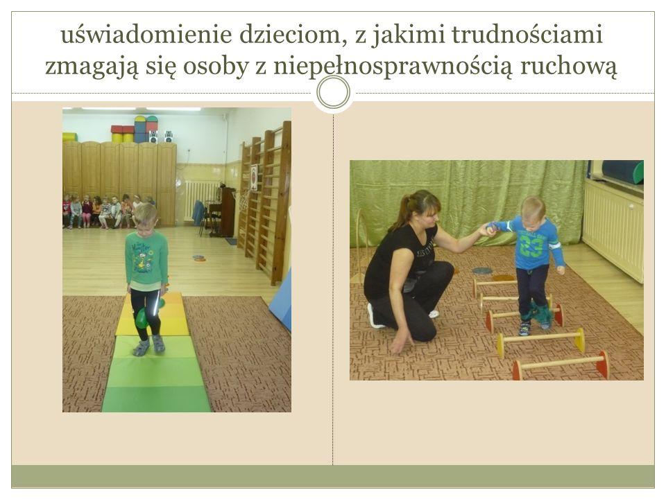 uświadomienie dzieciom, z jakimi trudnościami zmagają się osoby z niepełnosprawnością ruchową