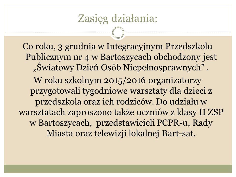 """Zasięg działania: Co roku, 3 grudnia w Integracyjnym Przedszkolu Publicznym nr 4 w Bartoszycach obchodzony jest """"Światowy Dzień Osób Niepełnosprawnych"""