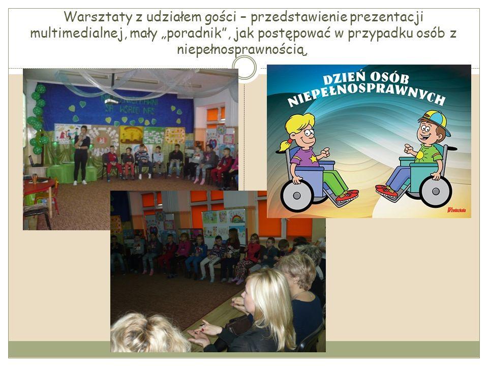 """Warsztaty z udziałem gości – przedstawienie prezentacji multimedialnej, mały """"poradnik"""", jak postępować w przypadku osób z niepełnosprawnością,"""