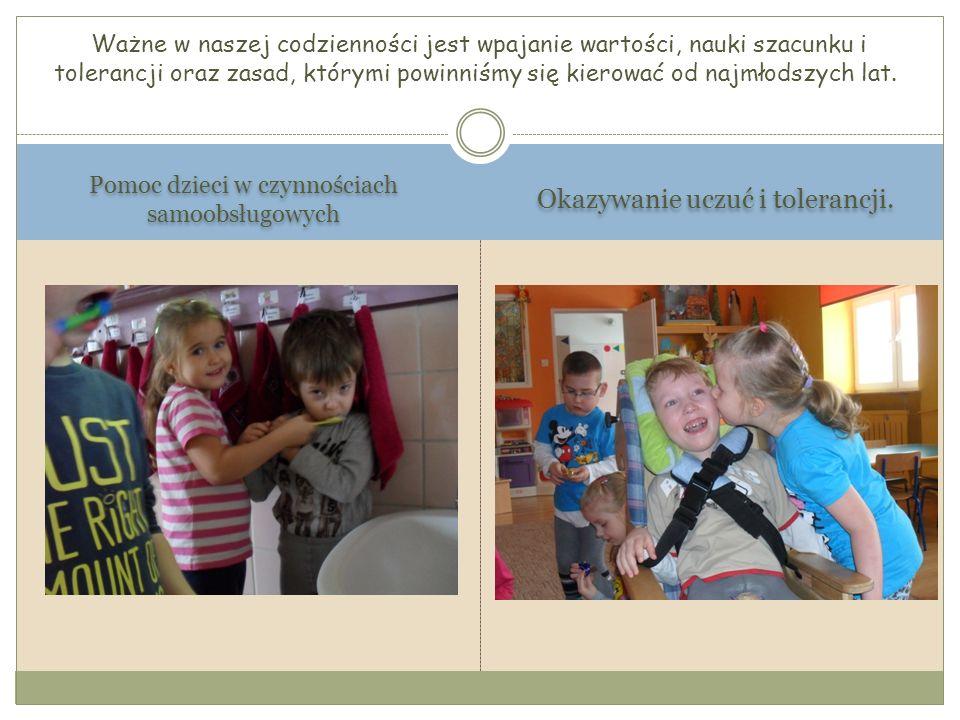 Pomoc dzieci w czynnościach samoobsługowych Okazywanie uczuć i tolerancji. Ważne w naszej codzienności jest wpajanie wartości, nauki szacunku i tolera