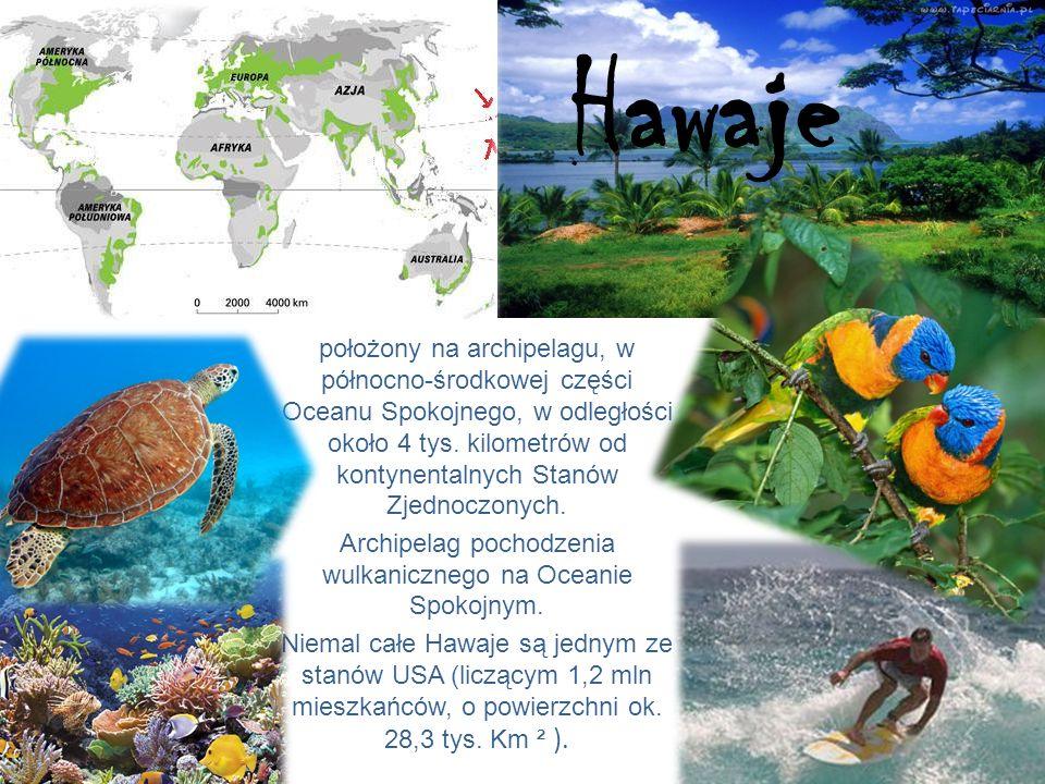 Hawaje położony na archipelagu, w północno-środkowej części Oceanu Spokojnego, w odległości około 4 tys.