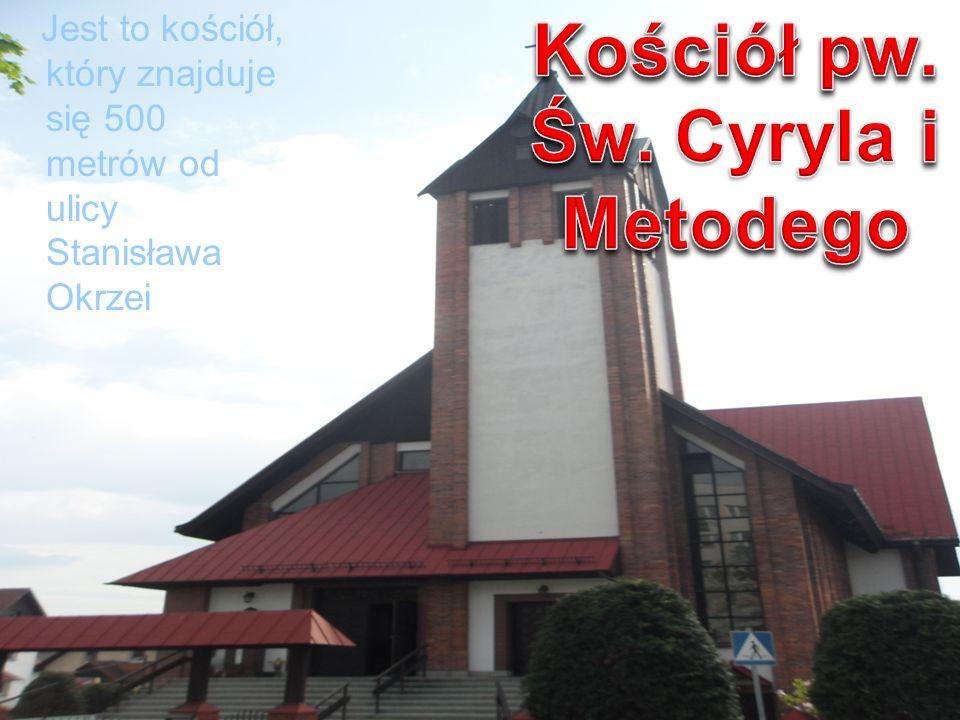 Jest to kościół, który znajduje się 500 metrów od ulicy Stanisława Okrzei