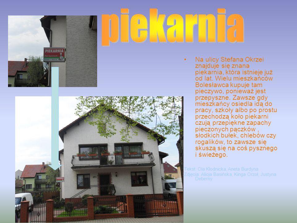 Na ulicy Stefana Okrzei znajduje się znana piekarnia, która istnieje już od lat. Wielu mieszkańców Bolesławca kupuje tam pieczywo, ponieważ jest przep