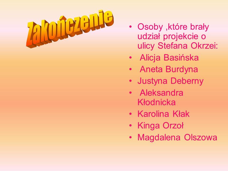 Osoby,które brały udział projekcie o ulicy Stefana Okrzei: Alicja Basińska Aneta Burdyna Justyna Deberny Aleksandra Kłodnicka Karolina Kłak Kinga Orzoł Magdalena Olszowa