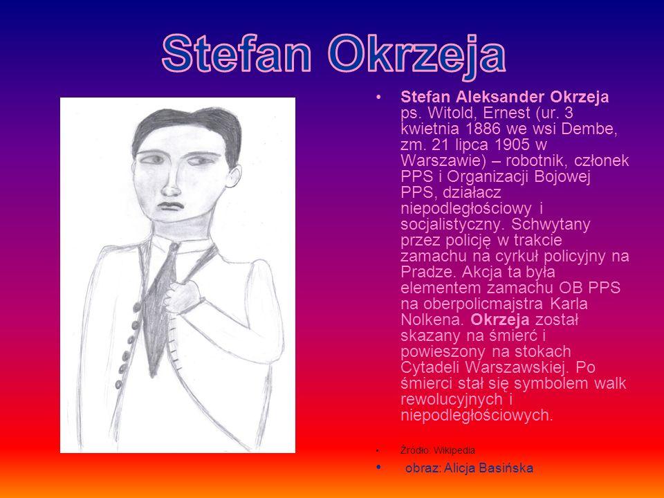 Stefan Aleksander Okrzeja ps. Witold, Ernest (ur. 3 kwietnia 1886 we wsi Dembe, zm. 21 lipca 1905 w Warszawie) – robotnik, członek PPS i Organizacji B