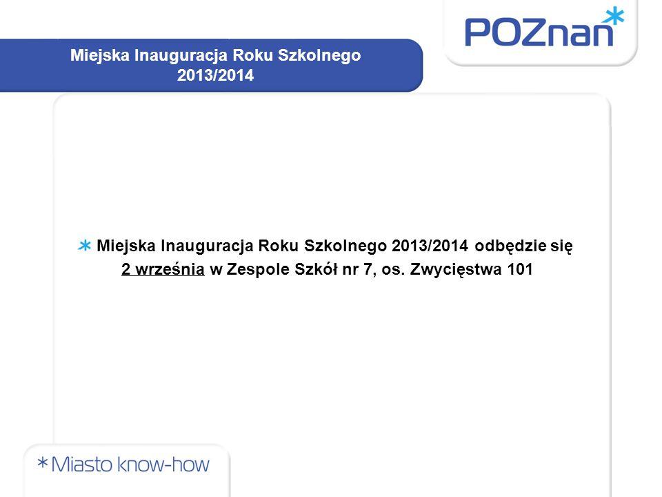 Miejska Inauguracja Roku Szkolnego 2013/2014 Miejska Inauguracja Roku Szkolnego 2013/2014 odbędzie się 2 września w Zespole Szkół nr 7, os.
