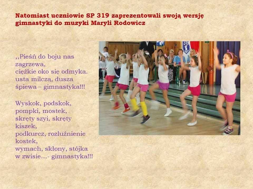 Natomiast uczniowie SP 319 zaprezentowali swoją wersję gimnastyki do muzyki Maryli Rodowicz,,Pieśń do boju nas zagrzewa, ciężkie oko się odmyka.