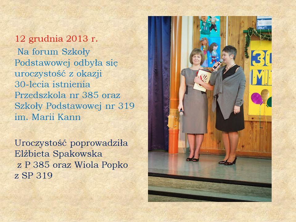 12 grudnia 2013 r. Na forum Szkoły Podstawowej odbyła się uroczystość z okazji 30-lecia istnienia Przedszkola nr 385 oraz Szkoły Podstawowej nr 319 im
