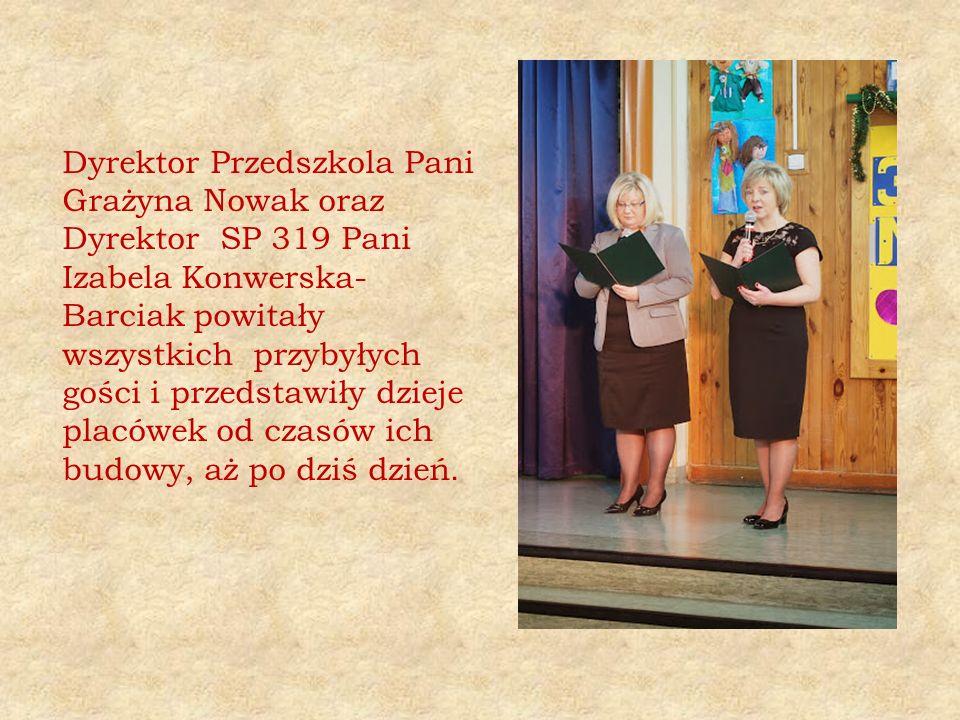 Dyrektor Przedszkola Pani Grażyna Nowak oraz Dyrektor SP 319 Pani Izabela Konwerska- Barciak powitały wszystkich przybyłych gości i przedstawiły dzieje placówek od czasów ich budowy, aż po dziś dzień.