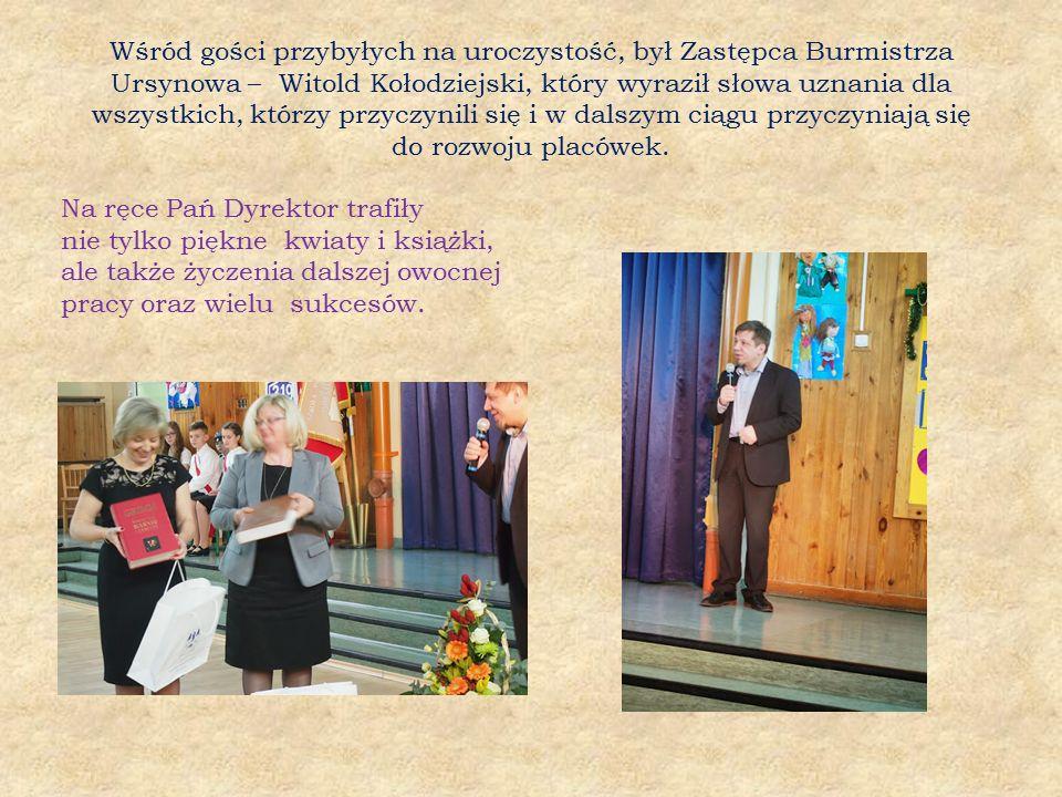 Wśród gości przybyłych na uroczystość, był Zastępca Burmistrza Ursynowa – Witold Kołodziejski, który wyraził słowa uznania dla wszystkich, którzy przyczynili się i w dalszym ciągu przyczyniają się do rozwoju placówek.