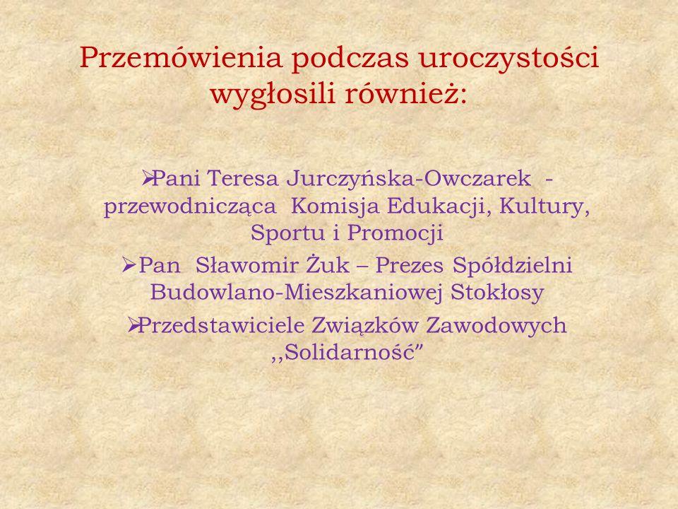 Przemówienia podczas uroczystości wygłosili również:  Pani Teresa Jurczyńska-Owczarek - przewodnicząca Komisja Edukacji, Kultury, Sportu i Promocji 