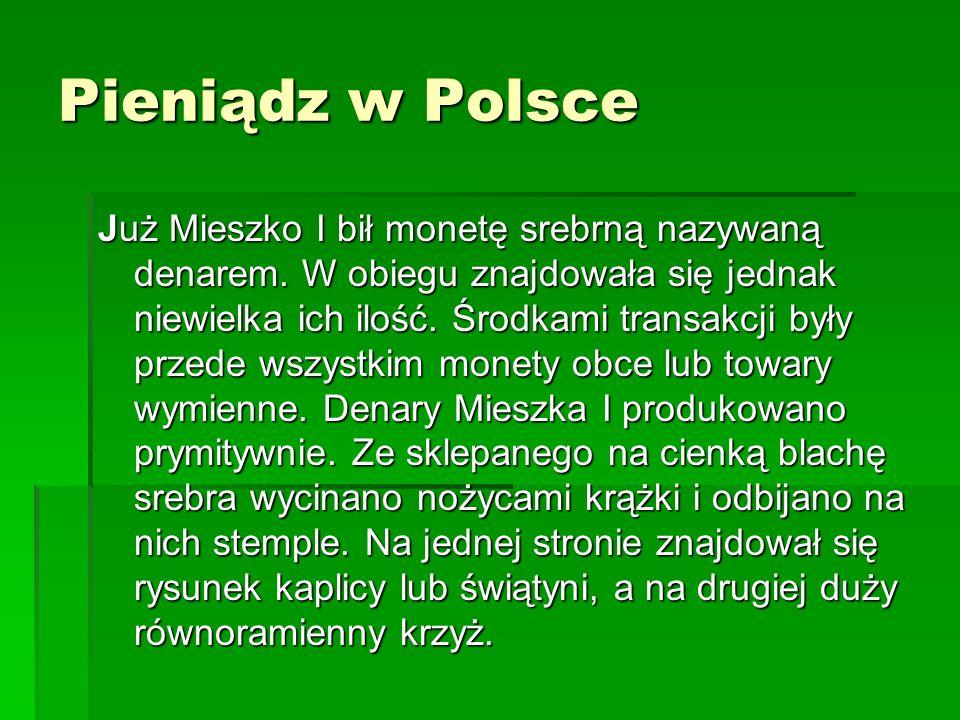 Pieniądz w Polsce Już Mieszko I bił monetę srebrną nazywaną denarem.