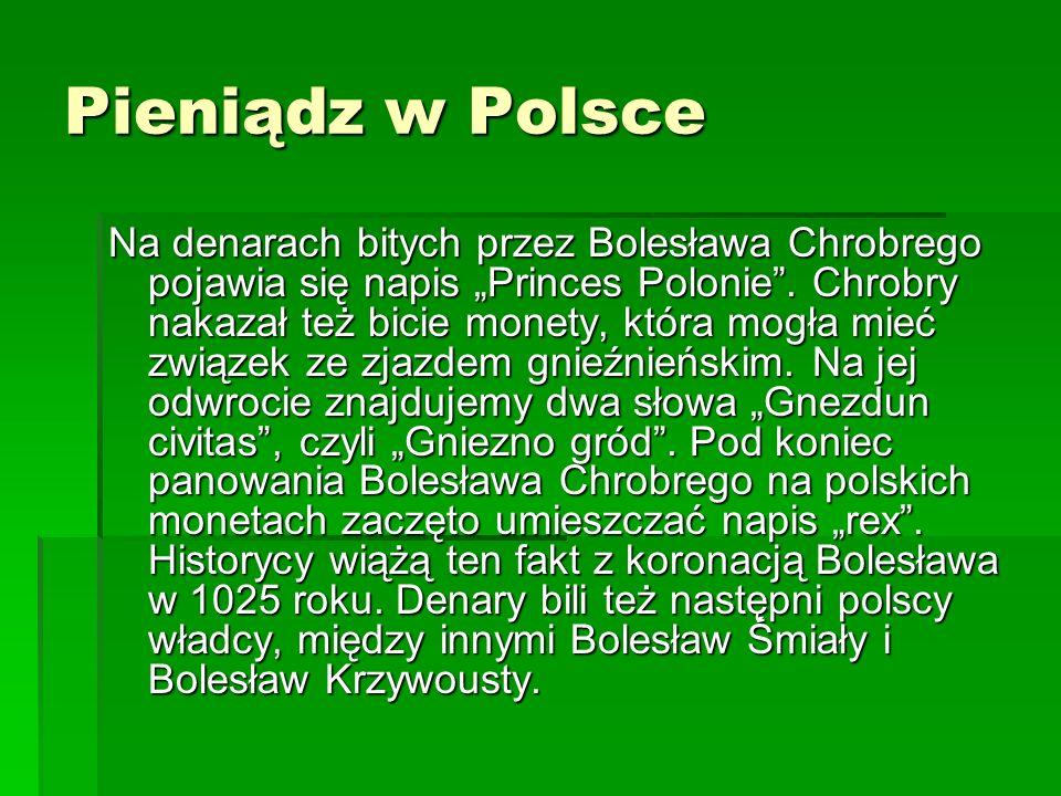 """Pieniądz w Polsce Na denarach bitych przez Bolesława Chrobrego pojawia się napis """"Princes Polonie ."""