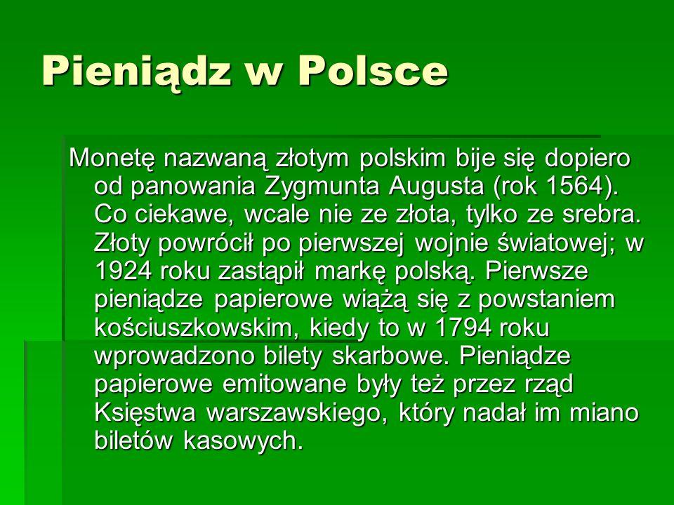 Pieniądz w Polsce Monetę nazwaną złotym polskim bije się dopiero od panowania Zygmunta Augusta (rok 1564).