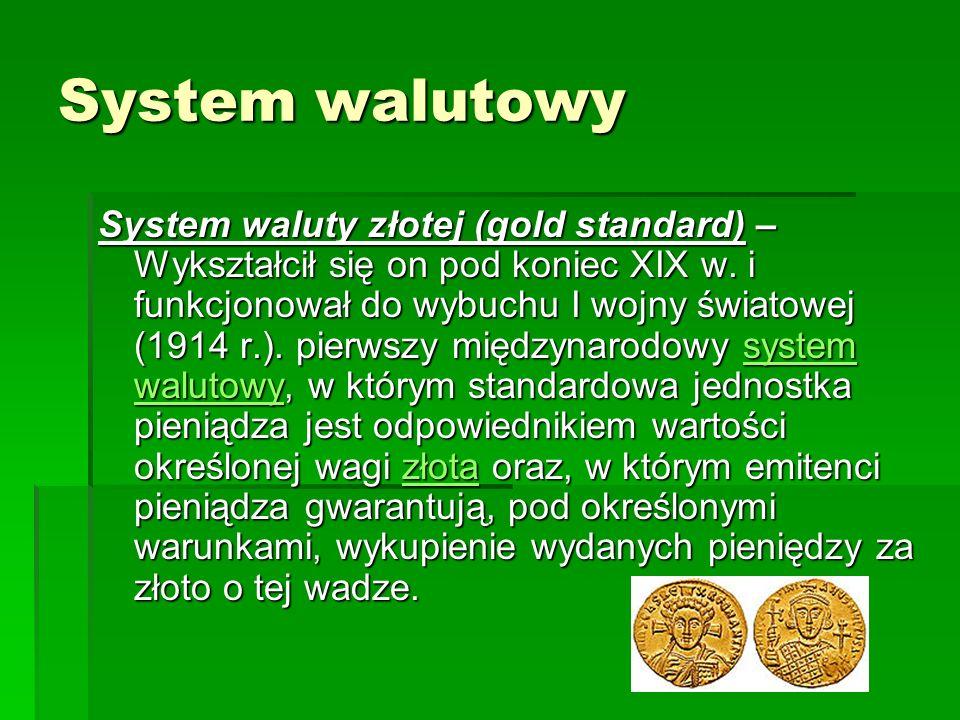 System walutowy System waluty złotej (gold standard) – Wykształcił się on pod koniec XIX w.