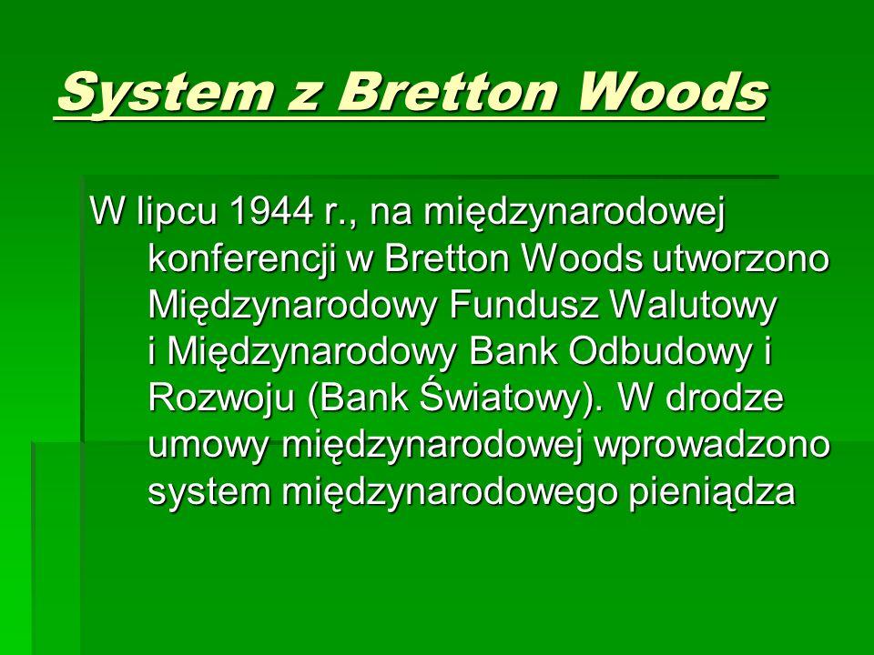 System z Bretton Woods W lipcu 1944 r., na międzynarodowej konferencji w Bretton Woods utworzono Międzynarodowy Fundusz Walutowy i Międzynarodowy Bank Odbudowy i Rozwoju (Bank Światowy).