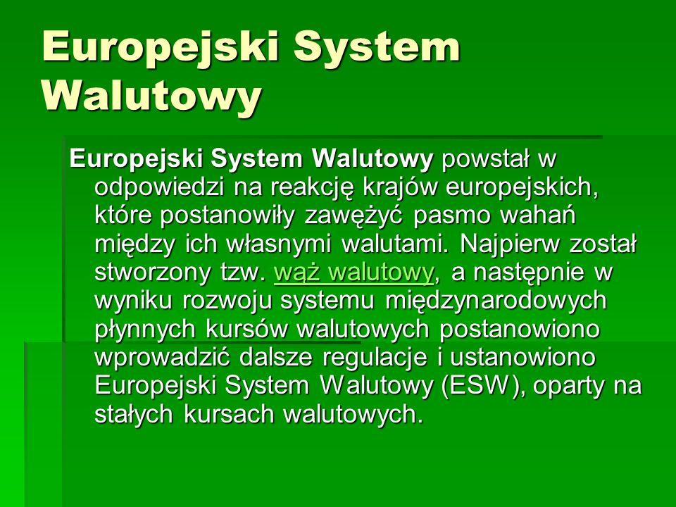 Europejski System Walutowy Europejski System Walutowy powstał w odpowiedzi na reakcję krajów europejskich, które postanowiły zawężyć pasmo wahań między ich własnymi walutami.