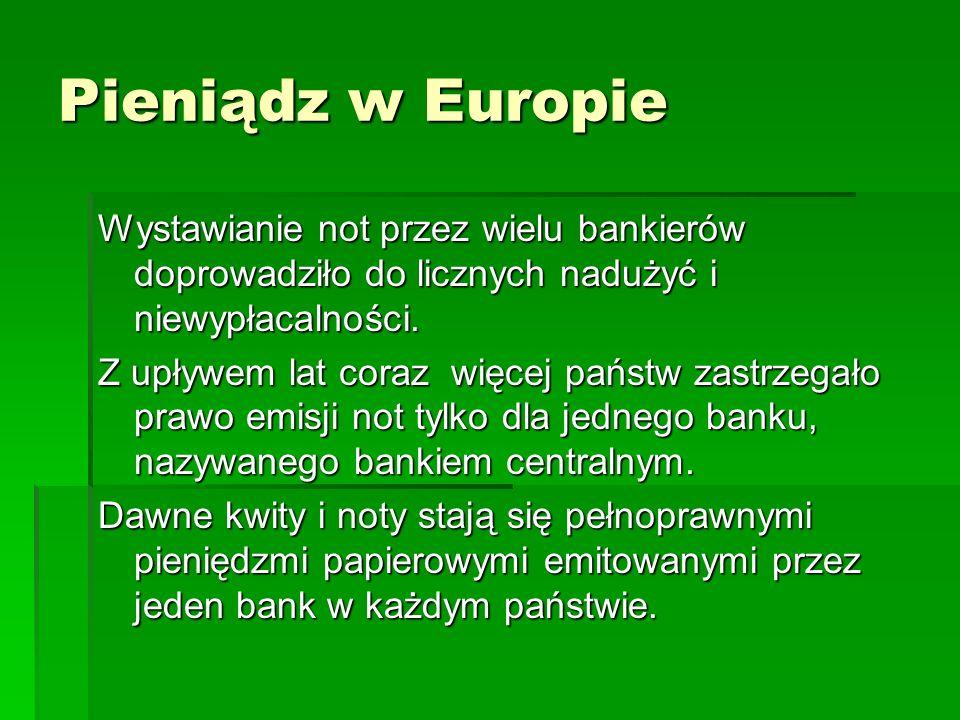 Pieniądz w Europie Wystawianie not przez wielu bankierów doprowadziło do licznych nadużyć i niewypłacalności.