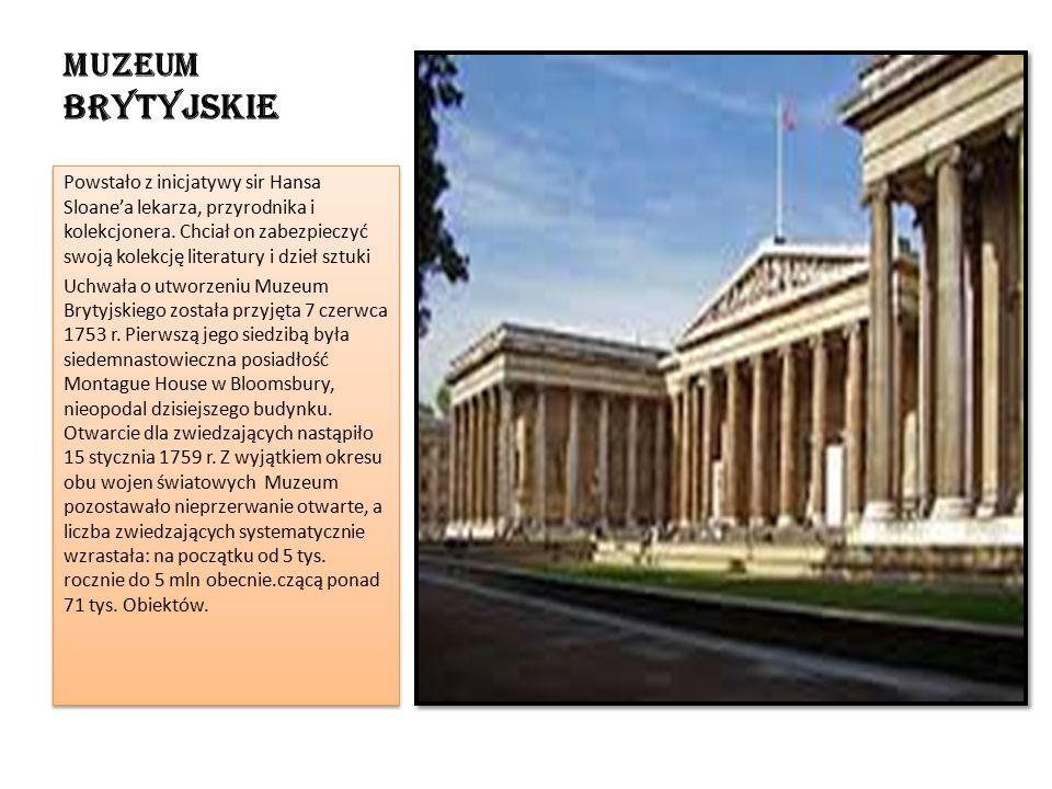 Muzeum Brytyjskie Powstało z inicjatywy sir Hansa Sloane'a lekarza, przyrodnika i kolekcjonera.