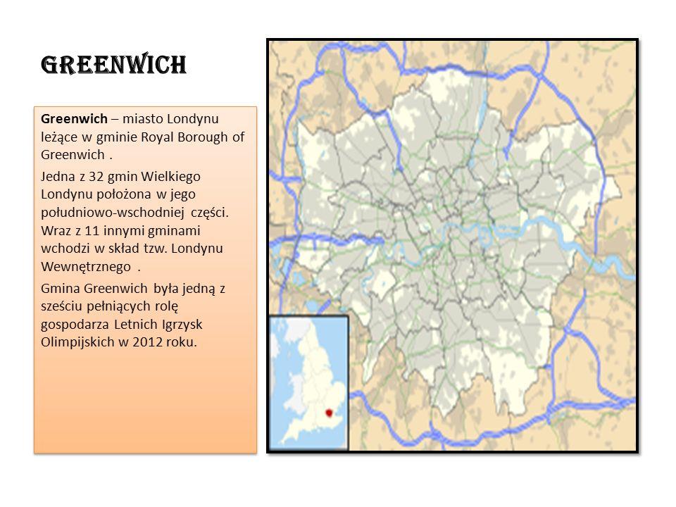 Greenwich Greenwich – miasto Londynu leżące w gminie Royal Borough of Greenwich.