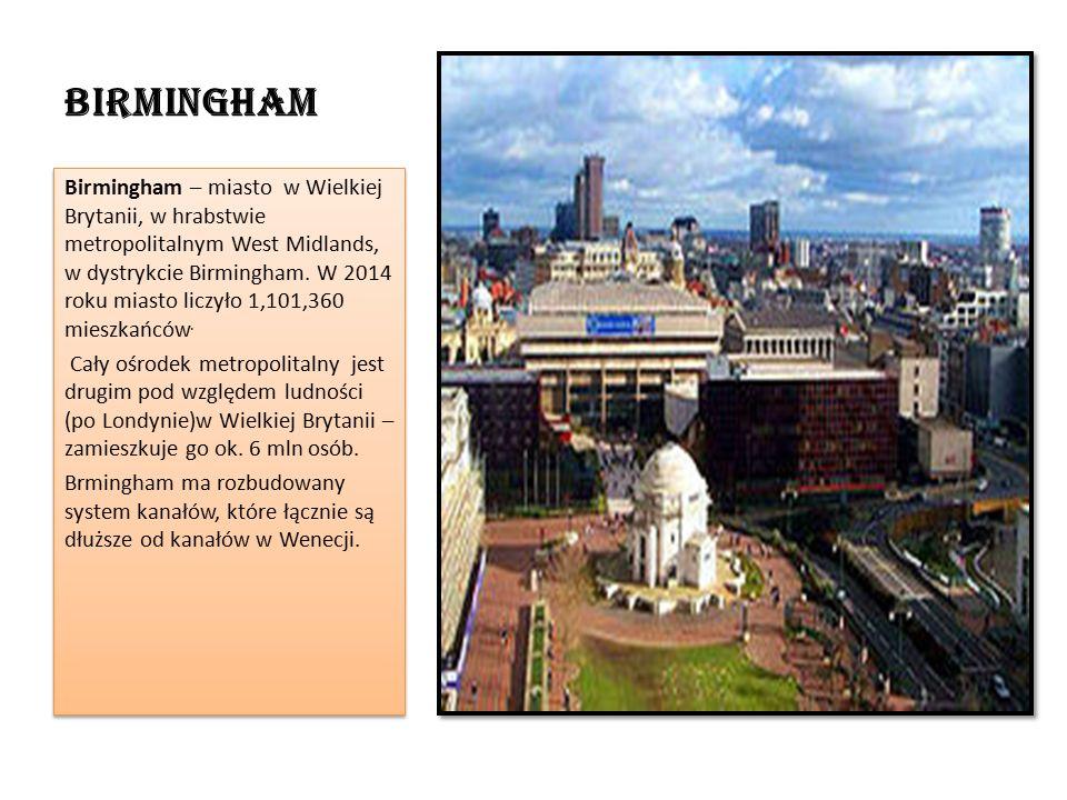 Birmingham Birmingham – miasto w Wielkiej Brytanii, w hrabstwie metropolitalnym West Midlands, w dystrykcie Birmingham.