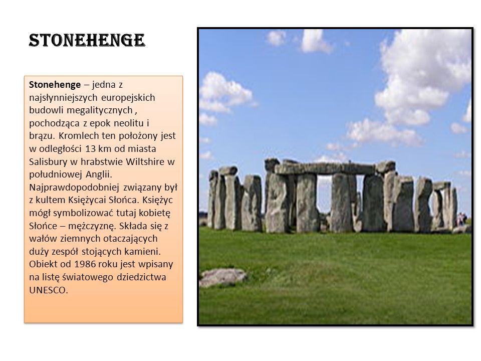 Stonehenge Stonehenge – jedna z najsłynniejszych europejskich budowli megalitycznych, pochodząca z epok neolitu i brązu.