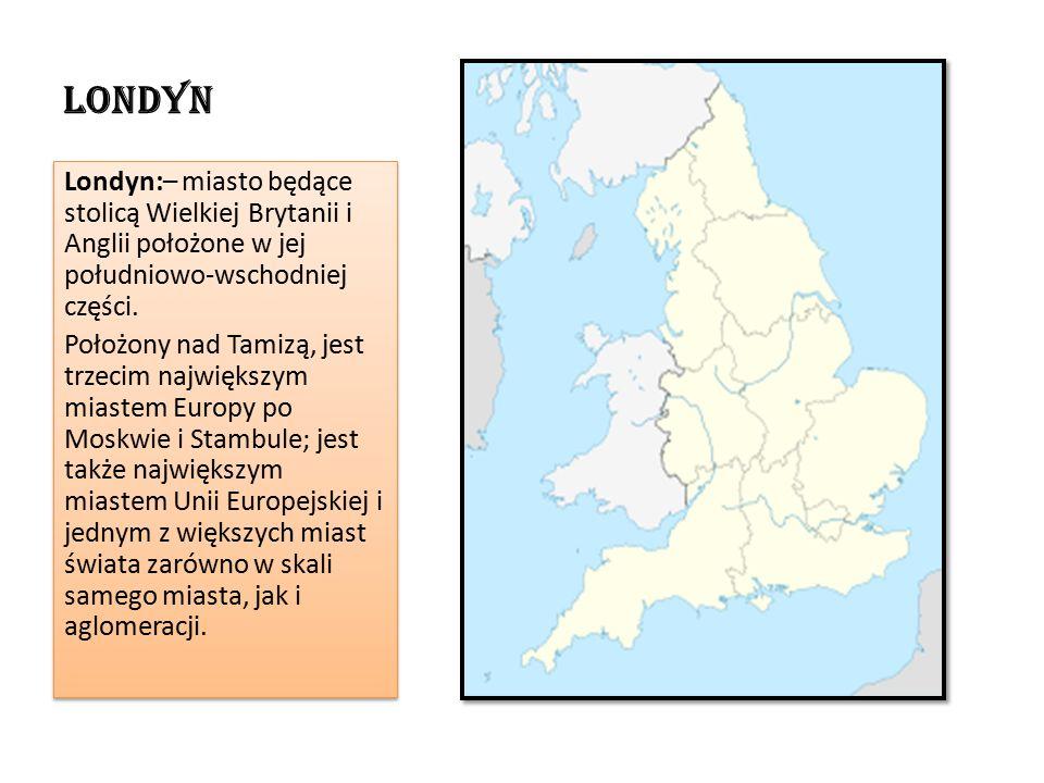 LONDYN Londyn:– miasto będące stolicą Wielkiej Brytanii i Anglii położone w jej południowo-wschodniej części.