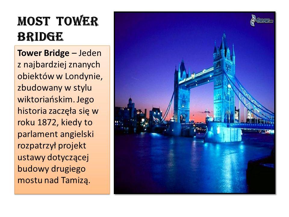 Tower Bridge – Jeden z najbardziej znanych obiektów w Londynie, zbudowany w stylu wiktoriańskim.
