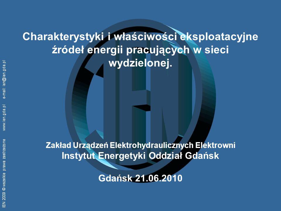 IEN 2009 © wszelkie prawa zastrzeżone www.ien.gda.pl e-mail: ien@ien.gda.pl Charakterystyki i właściwości eksploatacyjne źródeł energii pracujących w sieci wydzielonej.