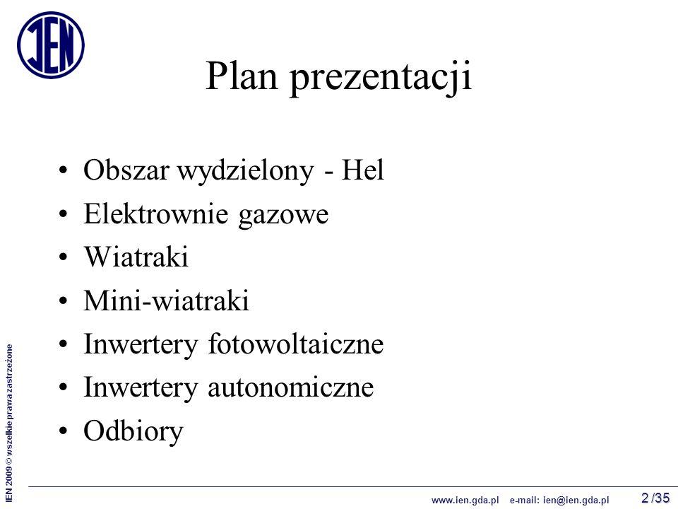 /35 IEN 2009 © wszelkie prawa zastrzeżone www.ien.gda.pl e-mail: ien@ien.gda.pl 2 Plan prezentacji Obszar wydzielony - Hel Elektrownie gazowe Wiatraki Mini-wiatraki Inwertery fotowoltaiczne Inwertery autonomiczne Odbiory