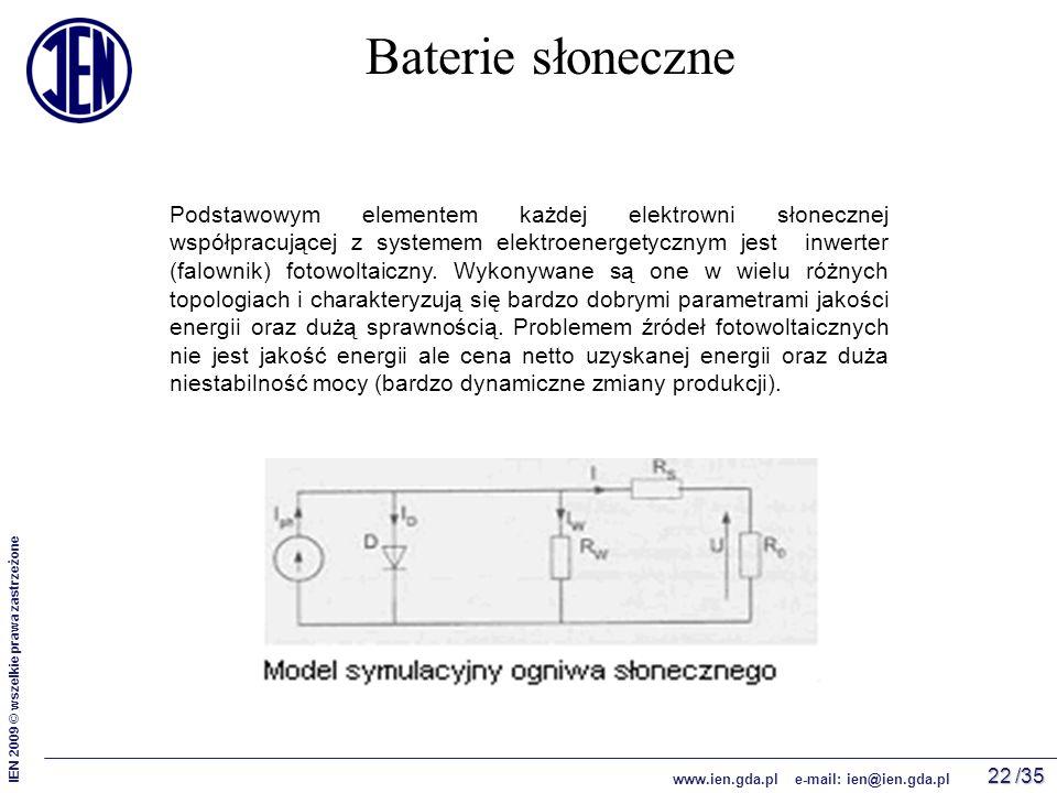 /35 IEN 2009 © wszelkie prawa zastrzeżone www.ien.gda.pl e-mail: ien@ien.gda.pl 22 Baterie słoneczne Podstawowym elementem każdej elektrowni słonecznej współpracującej z systemem elektroenergetycznym jest inwerter (falownik) fotowoltaiczny.