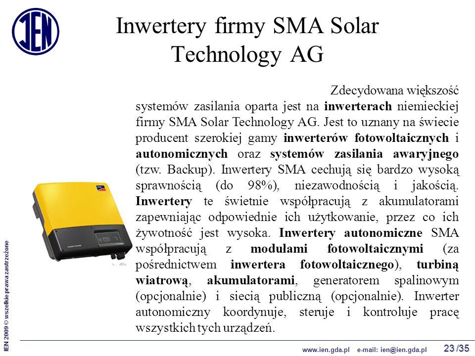 /35 IEN 2009 © wszelkie prawa zastrzeżone www.ien.gda.pl e-mail: ien@ien.gda.pl 23 Inwertery firmy SMA Solar Technology AG Zdecydowana większość systemów zasilania oparta jest na inwerterach niemieckiej firmy SMA Solar Technology AG.