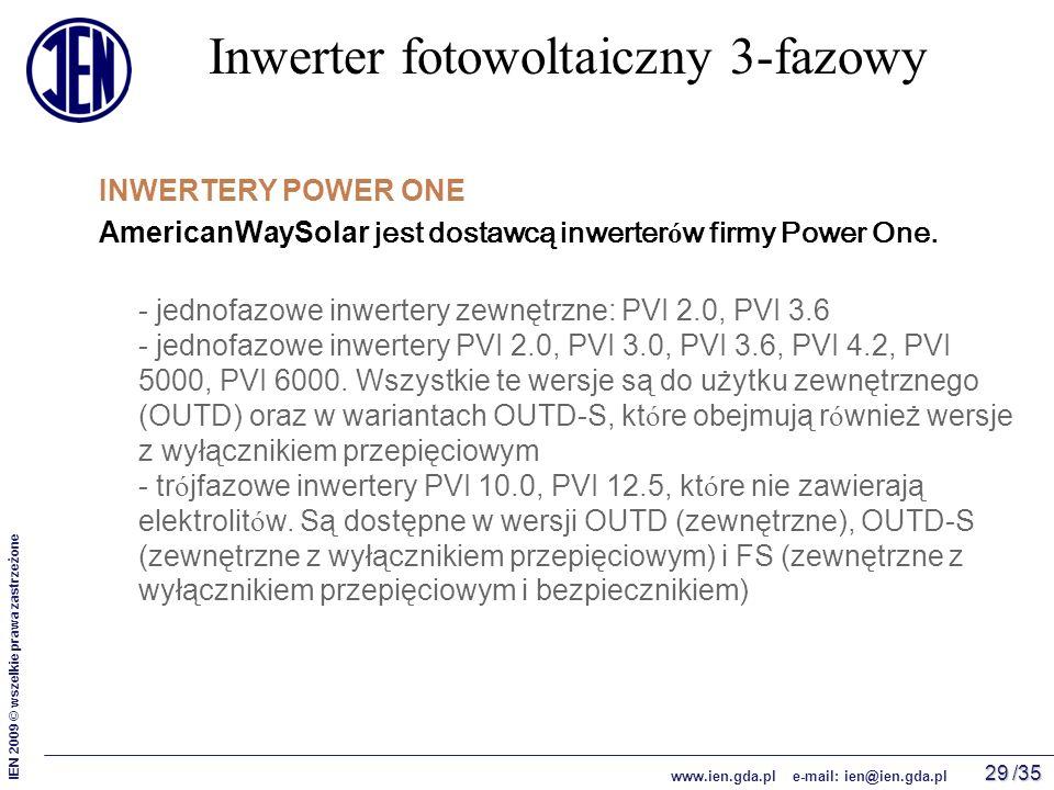 /35 IEN 2009 © wszelkie prawa zastrzeżone www.ien.gda.pl e-mail: ien@ien.gda.pl 29 Inwerter fotowoltaiczny 3-fazowy INWERTERY POWER ONE AmericanWaySolar jest dostawcą inwerter ó w firmy Power One.